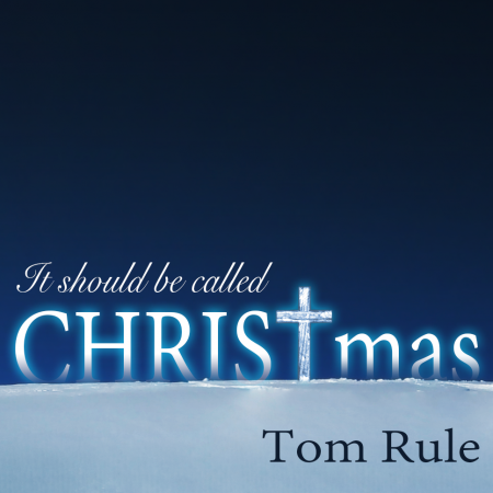It Should Be Called CHRISTmas, the new Christmas album by Tom Rule